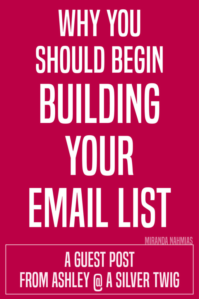 Why You Should Begin Building Your Email List. Like, right now. A guest post from Ashley @ A Silver Twig // Miranda Nahmias Design @mirandanahmias