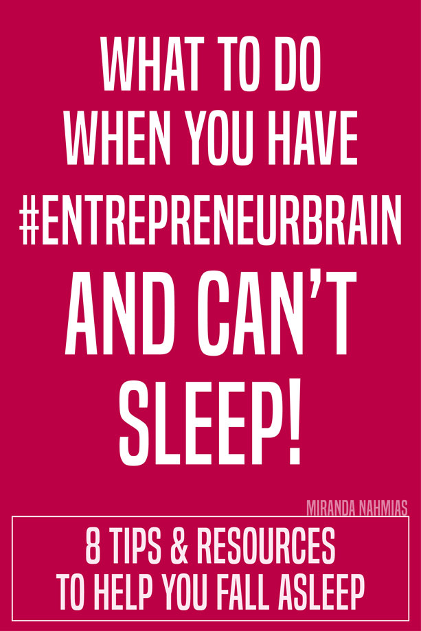 What To Do When You Have Entrepreneur Brain and Can't Sleep! 8 Tips and Resources to Help You Fall Asleep Tonight! // Miranda Nahmias Design @mirandanahmias