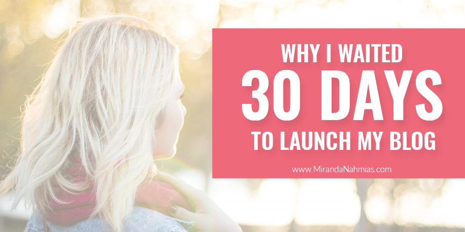 Why I Waited 30 Days Before Launching My Blog