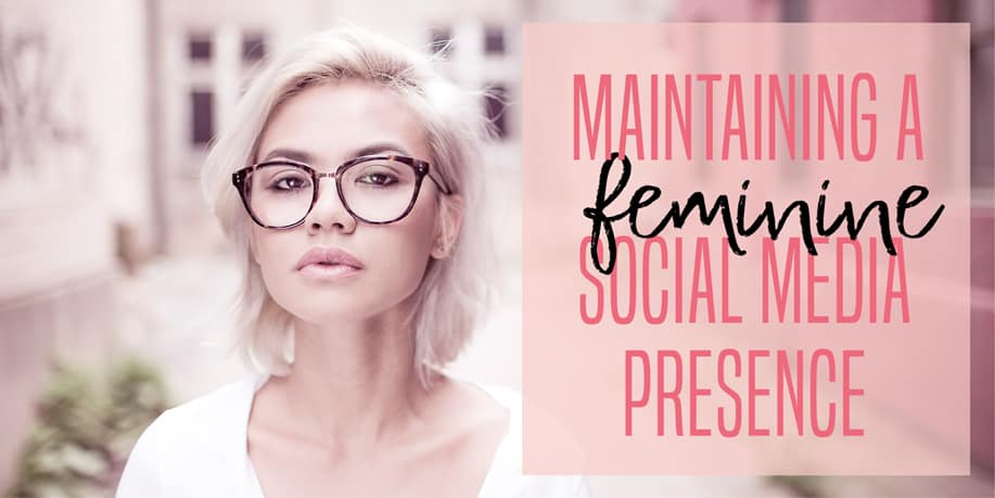 Maintaining A Feminine Social Media Presence