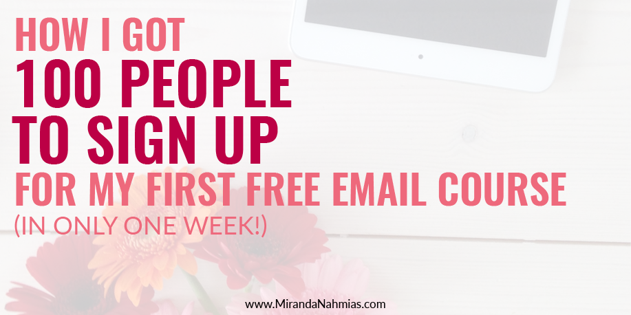 How I Got 100 People To Sign Up For My First Free Email Course