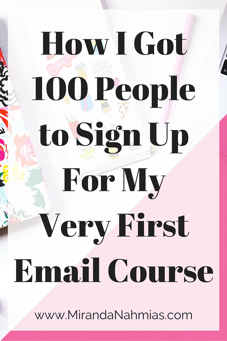 How I Got100 Peopleto Sign UpFor MyVery FirstEmail Course