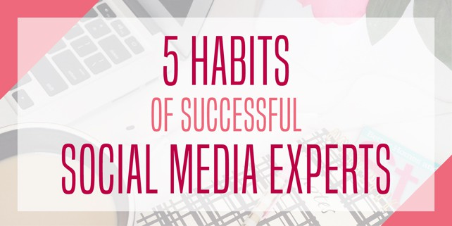 5 Habits Of Successful Social Media Experts Twitter