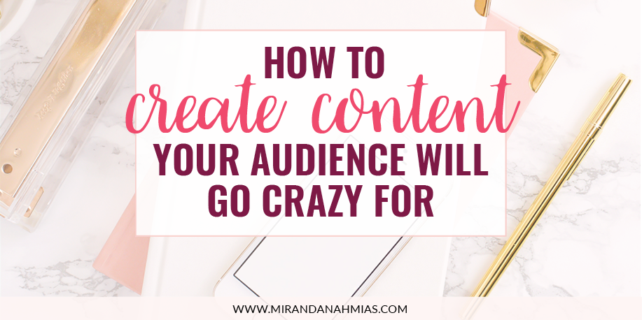 How To Create Content Your Audience Will Go Crazy For