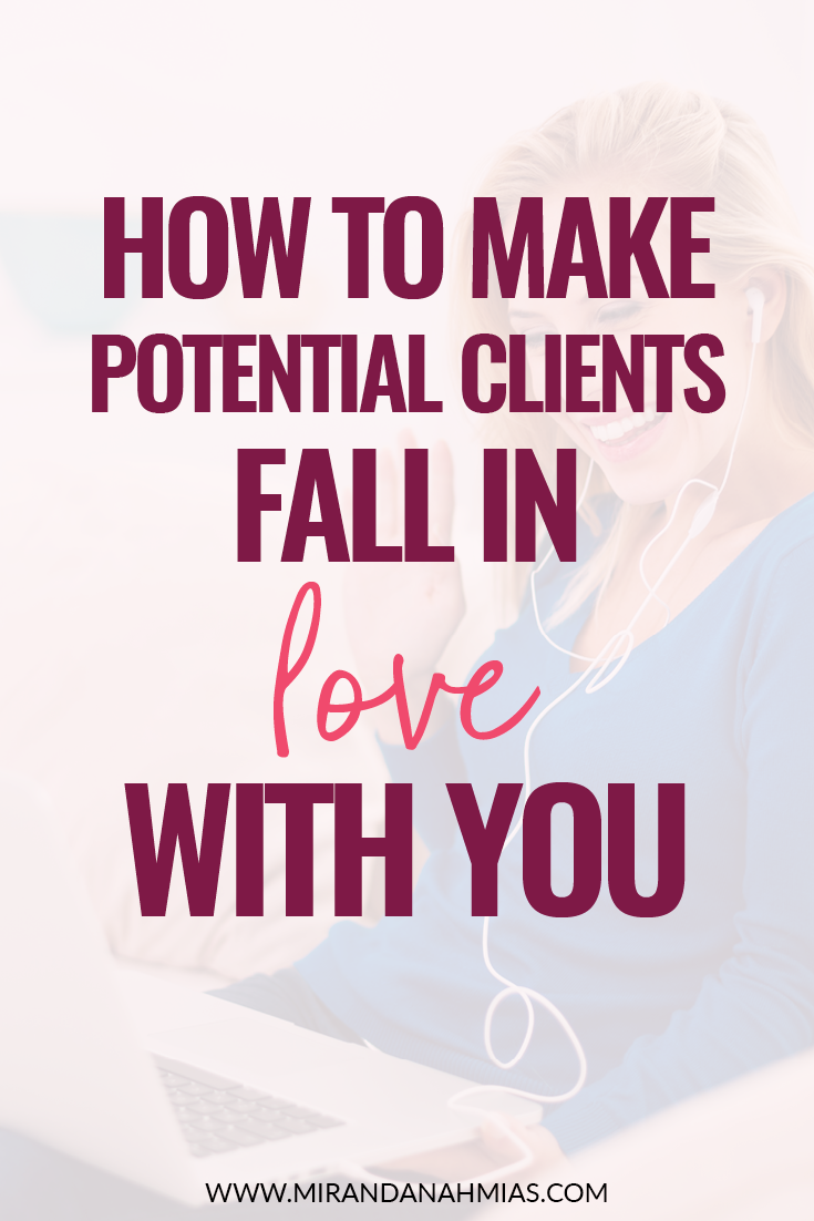 7 Tips on How to Make Potential Clients Fall in Love with You! // Miranda Nahmias