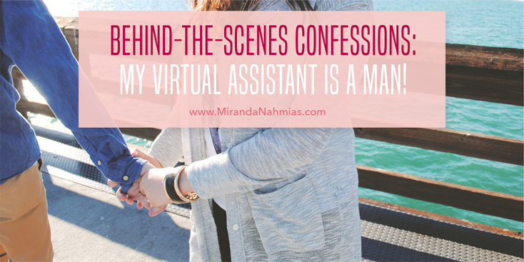 Behind The Scenes Confessions: My Virtual Assistant Is A Man! // Miranda Nahmias Design