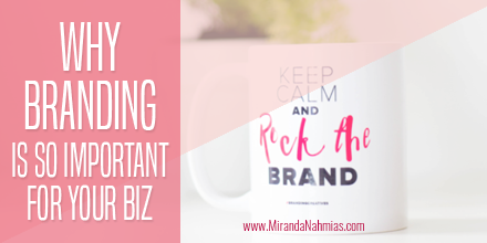 Why Branding Is So Important For Your Biz // Miranda Nahmias