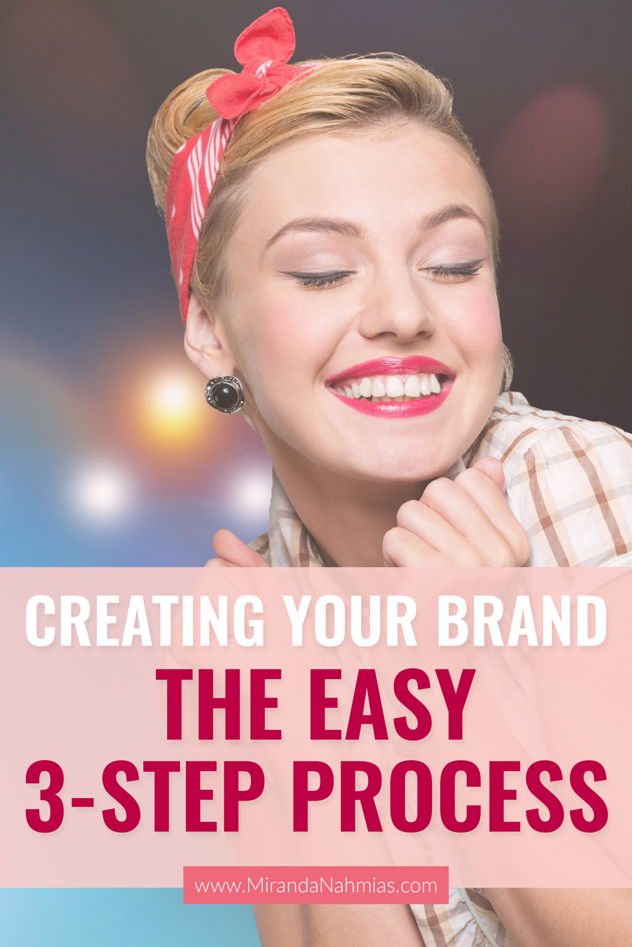Creating Your Brand: My Easy 3-Step Process // Miranda Nahmias