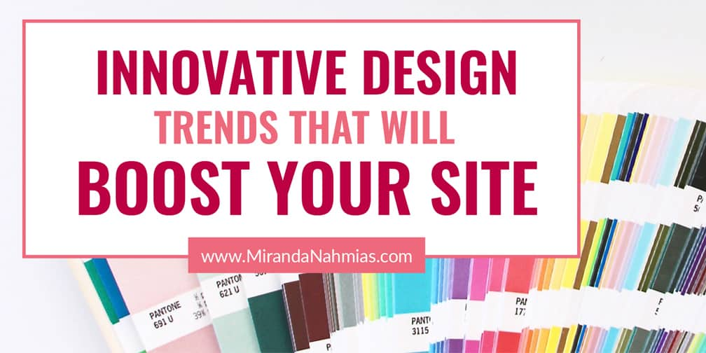Innovative Design Trends That Will Boost Your Site @mirandanahmias