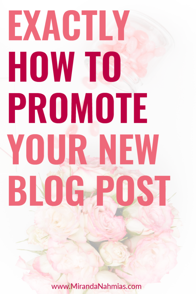 Exactly How to Promote Your New Blog Post // Miranda Nahmias