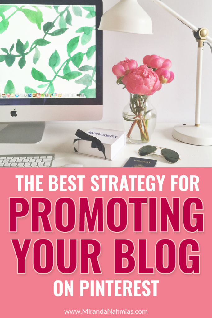 The Best Strategy for Promoting Your Blog on Pinterest // Miranda Nahmais