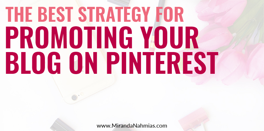 The Best Strategy For Promoting Your Blog On Pinterest