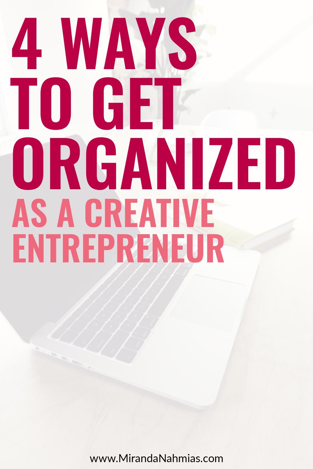 Save yourself some time! 4 Ways to Get Organized as a Creative Entrepreneur // Miranda Nahmias