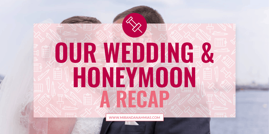 Our Wedding And Honeymoon: A Recap