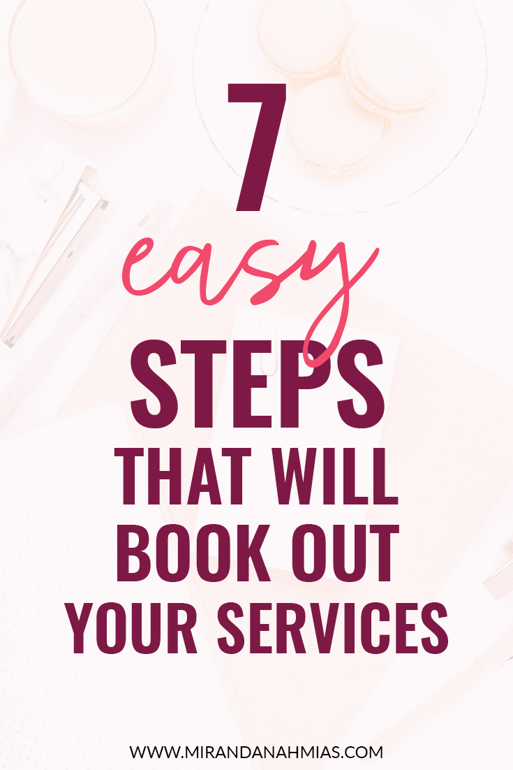 7 Easy Steps that will Book Out Your Services // Miranda Nahmias