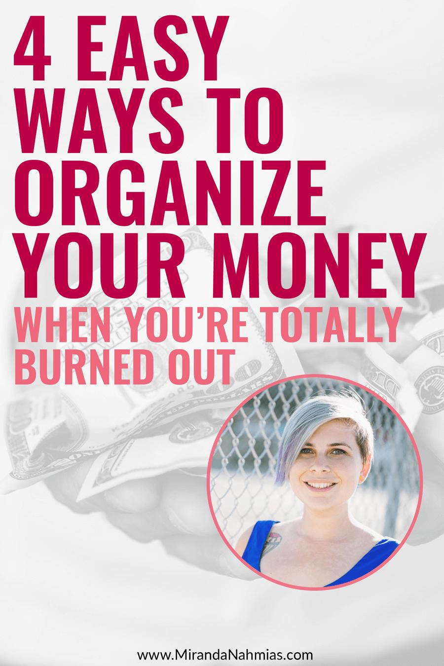 4 Easy Ways to Organize Your Money When You're Totally Burned Out // Miranda Nahmias