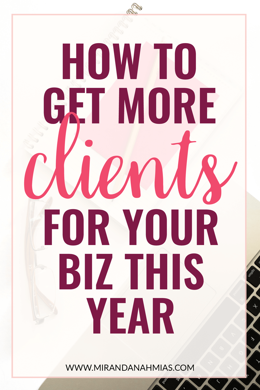 How to Get More Clients For Your Business This Year // Miranda Nahmias