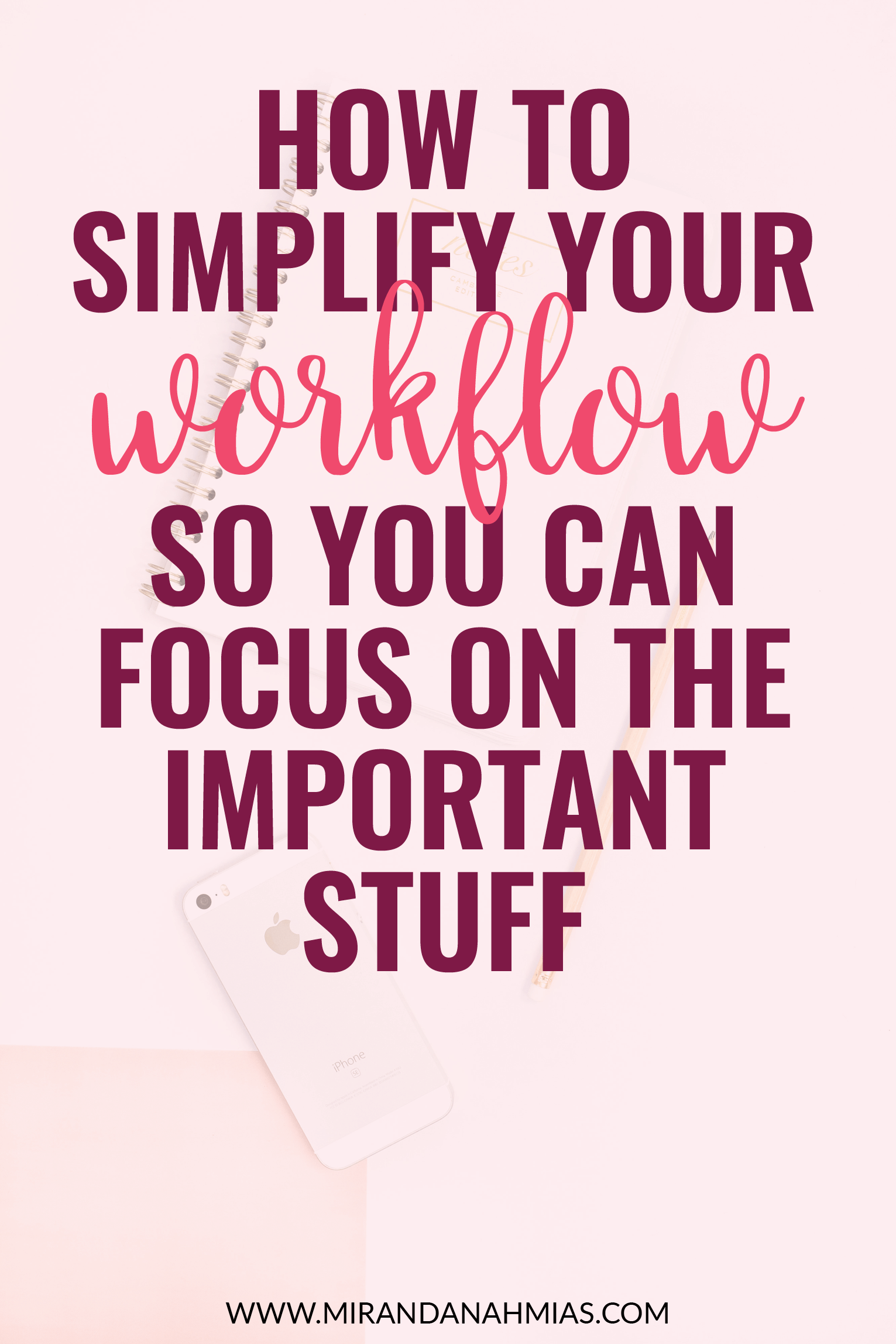 How to Simplify Your Workflow So You Can Focus on the Important Stuff // Miranda Nahmias