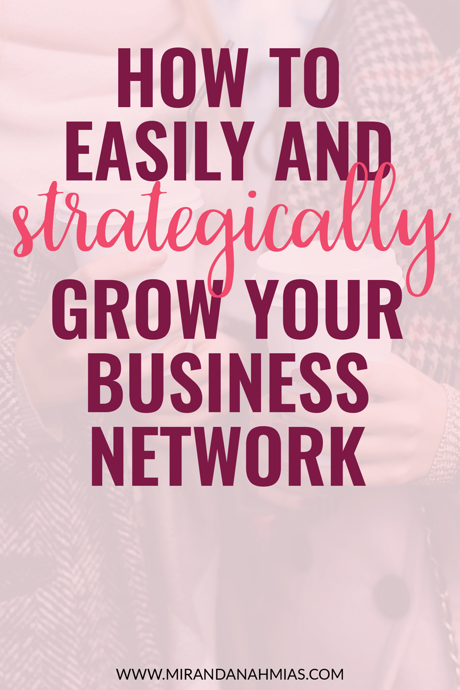 How to Easily and Strategically Grow Your Business Network. A guest post from Ardelia Lee // Miranda Nahmias
