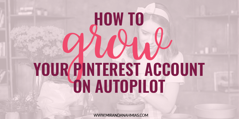 How To Grow Your Business With Pinterest On Autopilot