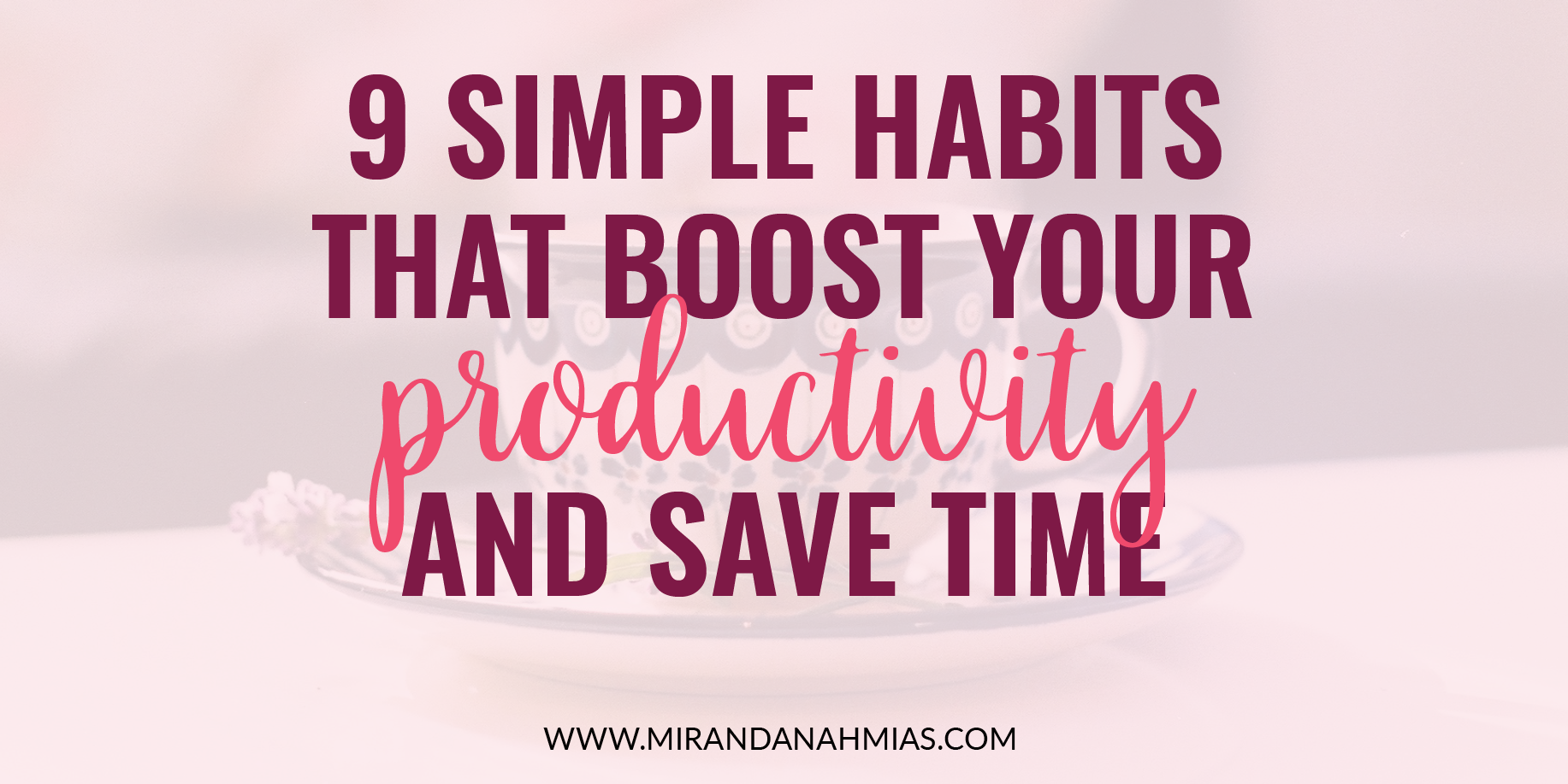 9 Simple Habits That Boost Your Productivity