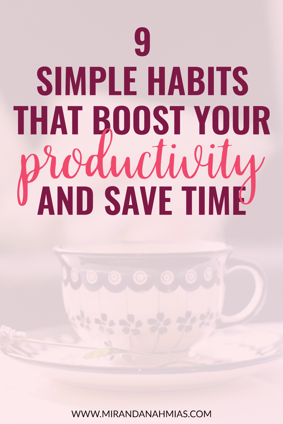 9 Habits that Boost Your Productivity and Save Time // Miranda Nahmias