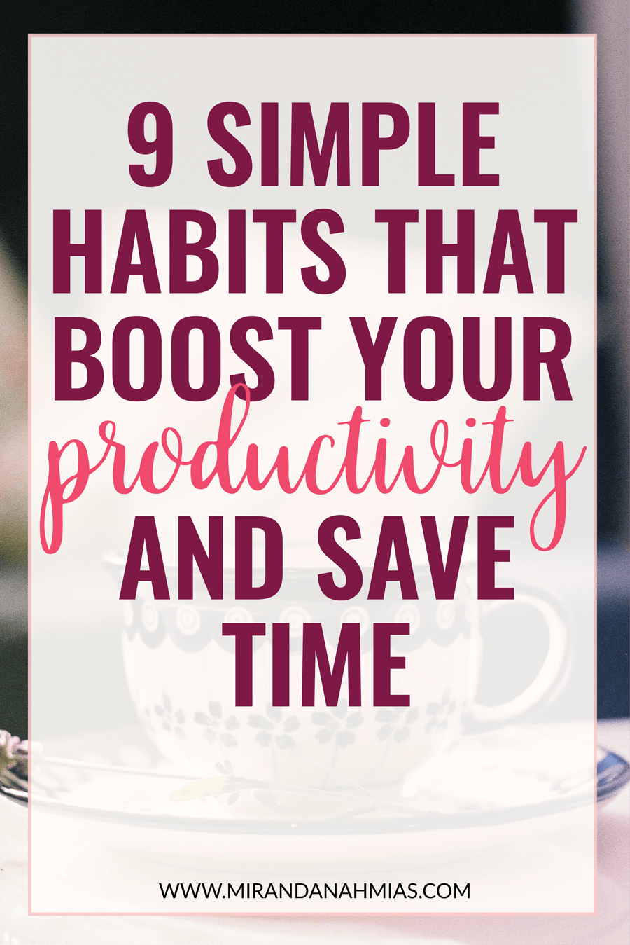 9 Habits that Boost Your Productivity // Miranda Nahmias