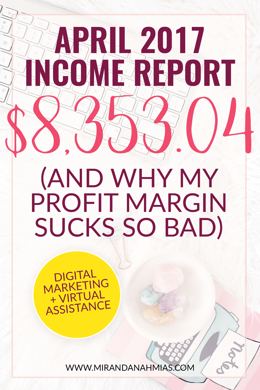 My April 2017 Income Report — $8,353.04! But ewwww my profit margin is so bad // Miranda Nahmias & Co. Digital Marketing + Virtual Assistance