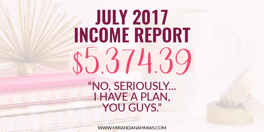 My July 2017 Income Report: No, Seriously, I Have A Plan