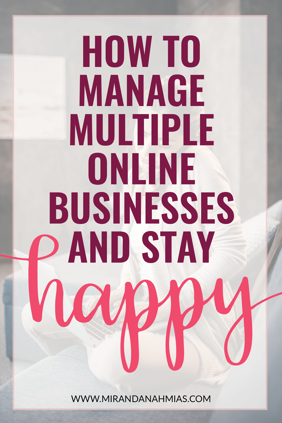 Serial Entrepreneur? Here's how to manage multiple online businesses and stay HAPPY | Miranda Nahmias & Co. Digital Marketing + Virtual Assistance