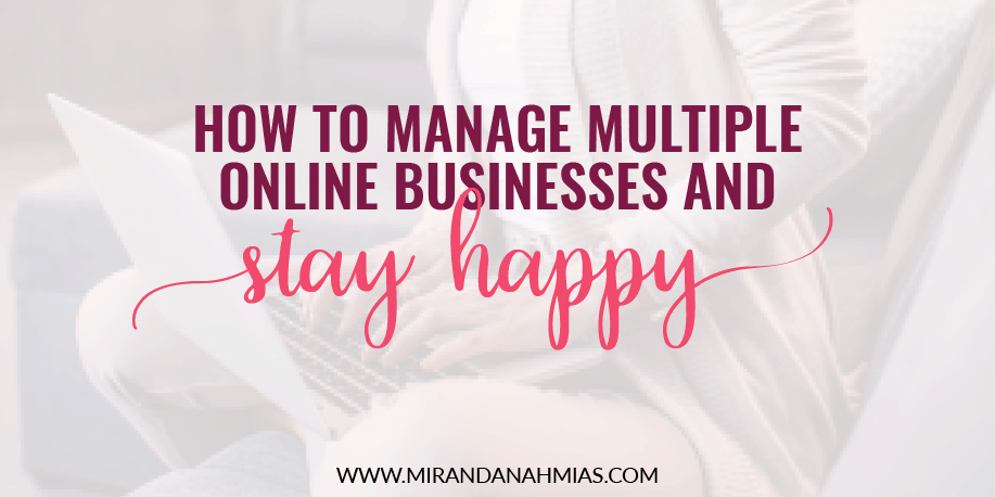 How To Manage Multiple Online Businesses And Stay Happy