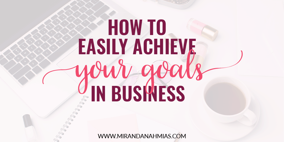 How To Easily Achieve Your Goals In Business