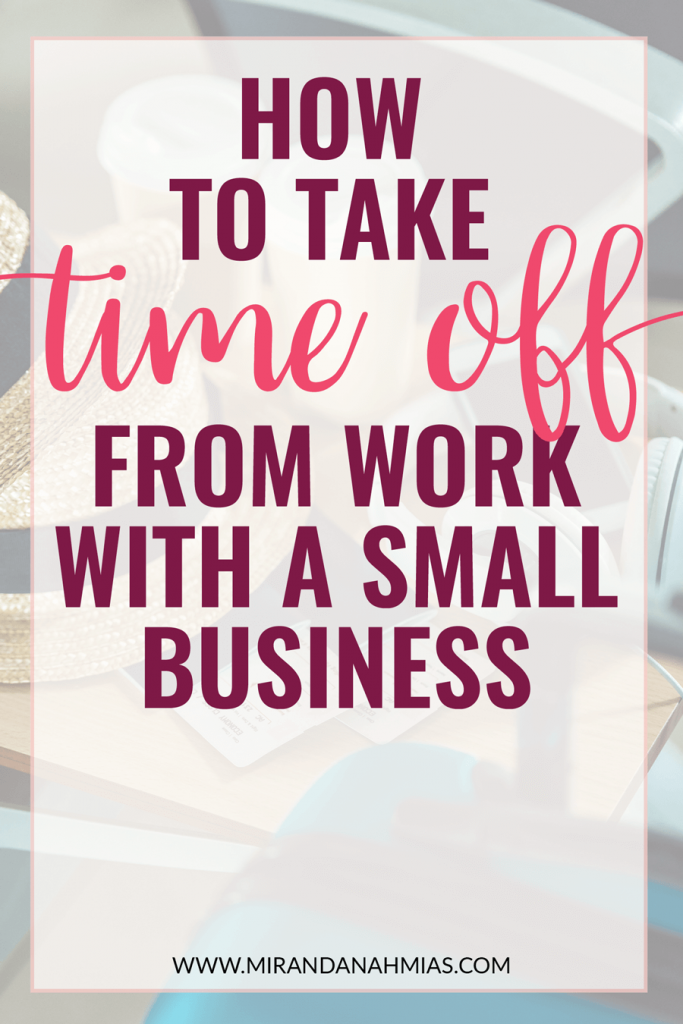 Need time off? Here's how to take time off from work when you have a small business! | Miranda Nahmias & Co. Done-for-You Marketing Services