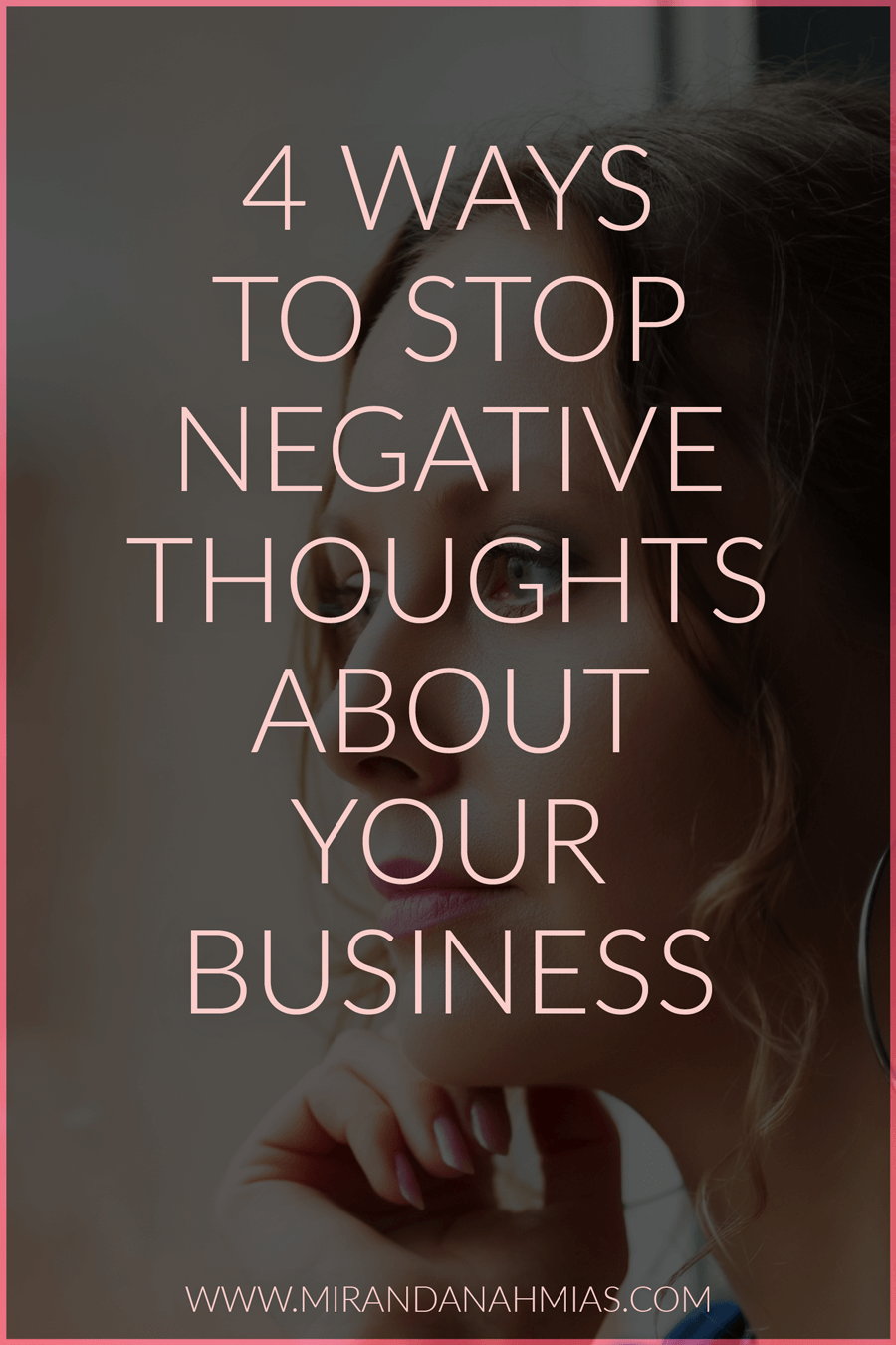 Do you ever start to have negative thoughts about your business? Especially when setting goals, it's easy to get caught up in disappointment or frustration. Here are 4 ways to stop those negative thoughts! | Miranda Nahmias & Co. — Score New Clients and Explode Your Business with Systematic Marketing