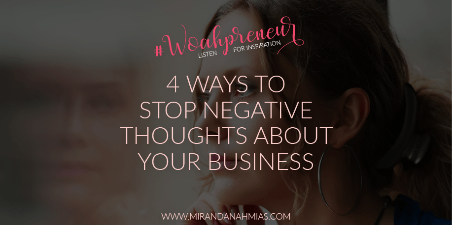 4 Ways To Stop Negative Thoughts About Your Business