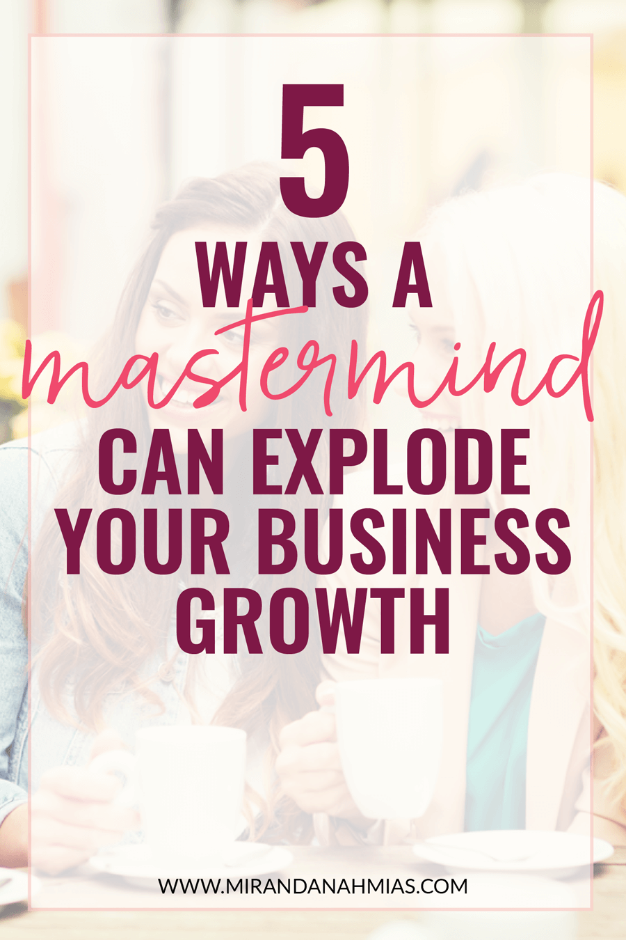 Looking to scale up your online business? Joining a mastermind is one of the best and easiest ways to explode your growth! | Miranda Nahmias & Co. Score Clients and Explode Your Business with Systematic Marketing