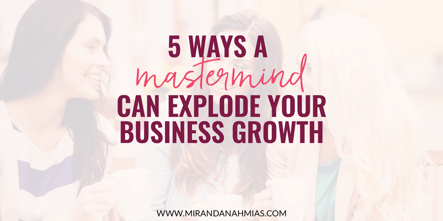 5 Ways A Mastermind Can Explode Your Business Growth