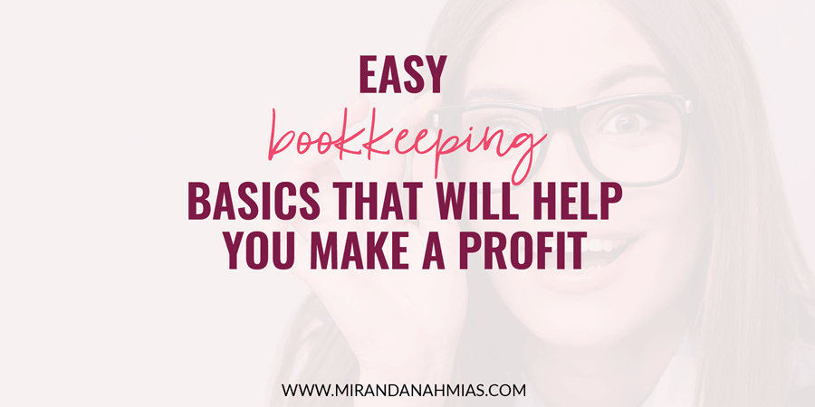 Easy Bookkeeping Basics That Will Help You Make A Profit