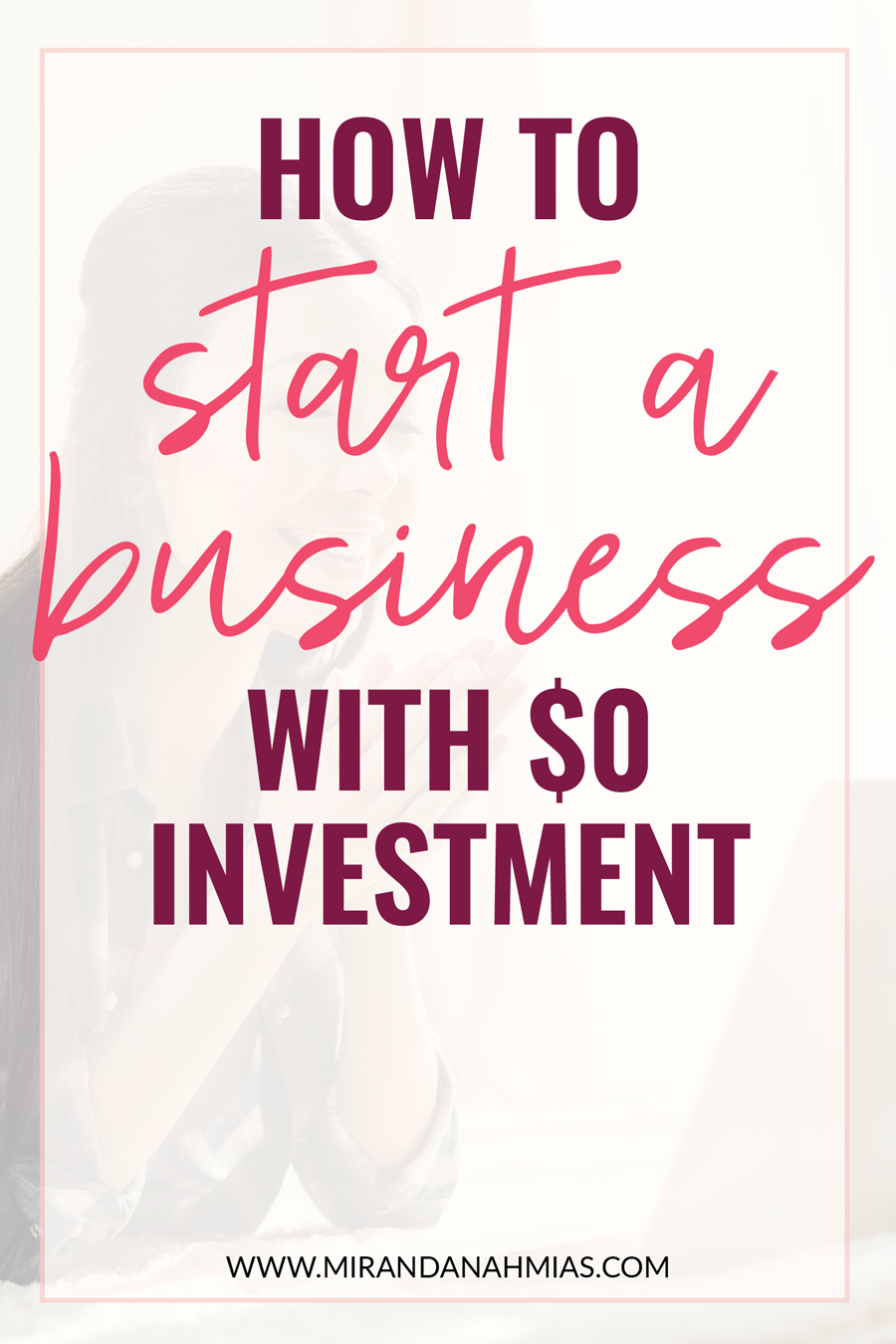 Want to start a business but can't afford to? Here's how to start a business online with $0 investment! | Miranda Nahmias & Co. — Score New Clients and Explode Your Business with Systemized Marketing