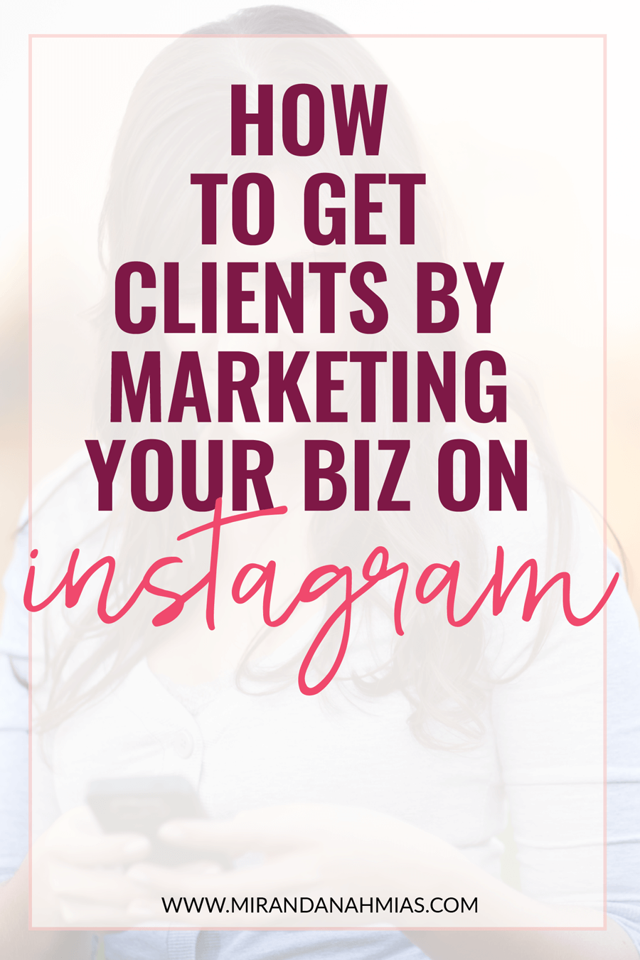 Want to use Instagram to get clients? Here's exactly how to get clients by marketing on Instagram | Miranda Nahmias & Co. — Systematic Marketing for Female Online Service Providers