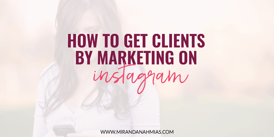 How To Get Clients By Marketing On Instagram