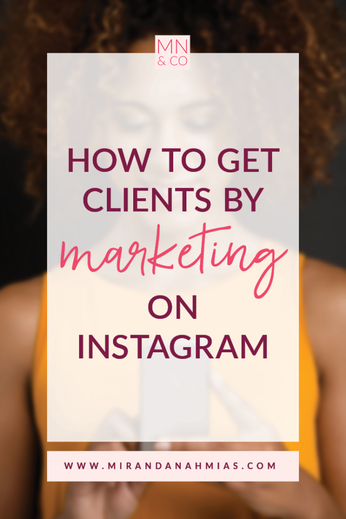 How to Get Clients by Marketing on Instagram | Miranda Nahmias & Co. Systematic Marketing for Service Providers