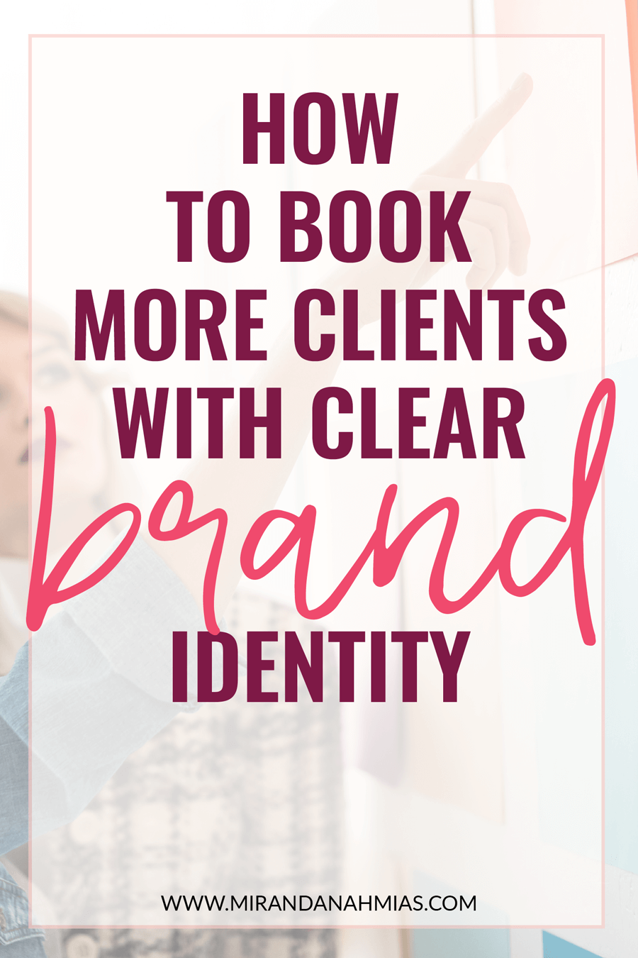 How to Book More Clients With Clear Brand Identity | Miranda Nahmias & Co. Systematic Marketing for Female Online Service Providers