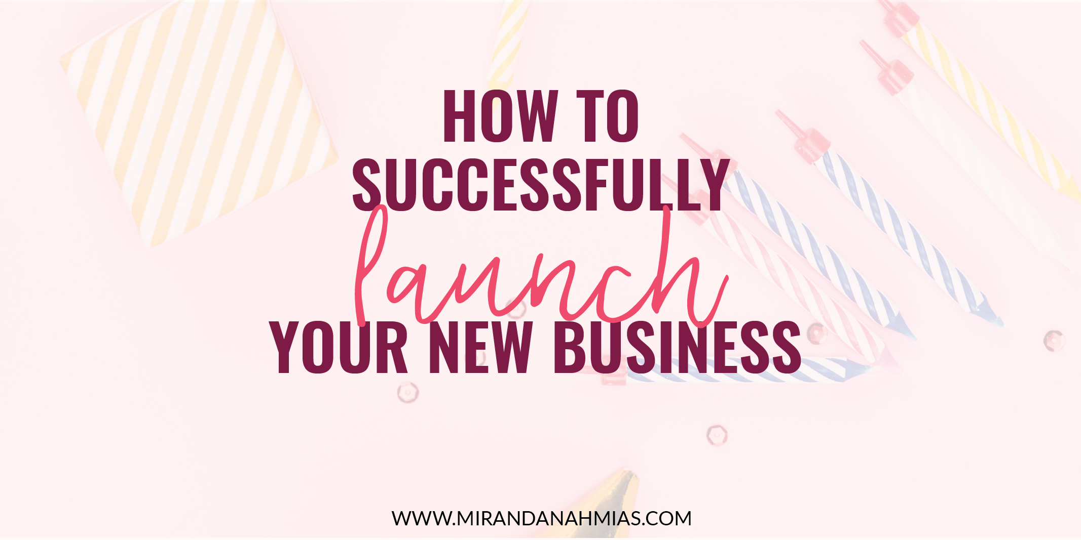 How To Successfully Launch Your New Business