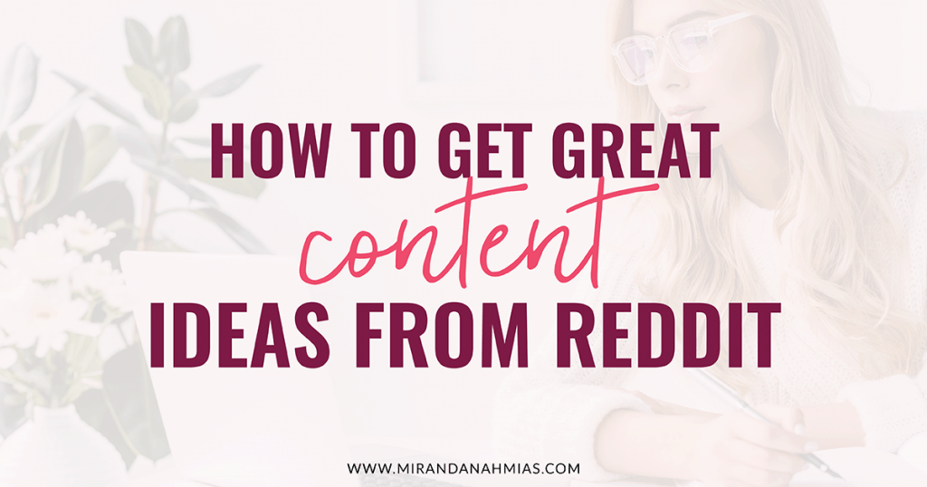 How to Get Great Content Ideas From Reddit // Miranda Nahmias
