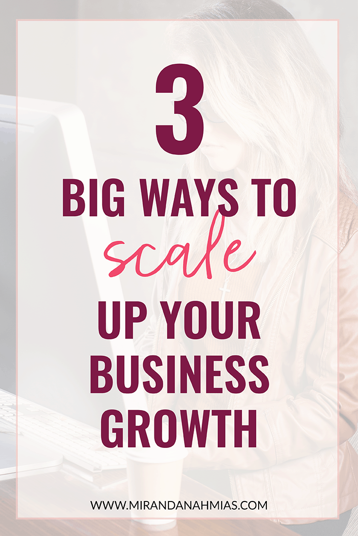 3 Big Ways to Scale Up Your Business Growth // Miranda Nahmias