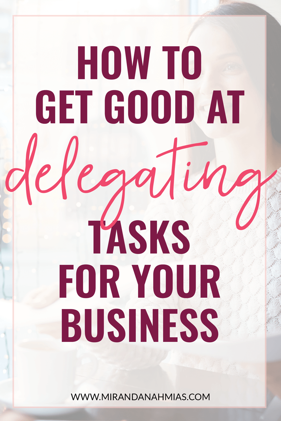 Suck at delegating? Worried about hiring a team? Here's exactly how to get GOOD at delegating tasks in your business | Miranda Nahmias & Co. Systematic Marketing