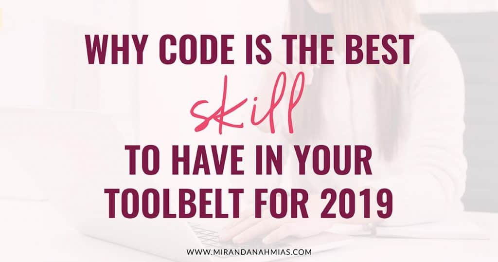 Why Code is the Best Skill to have in your Tool Belt for 2019 // Miranda Nahmias