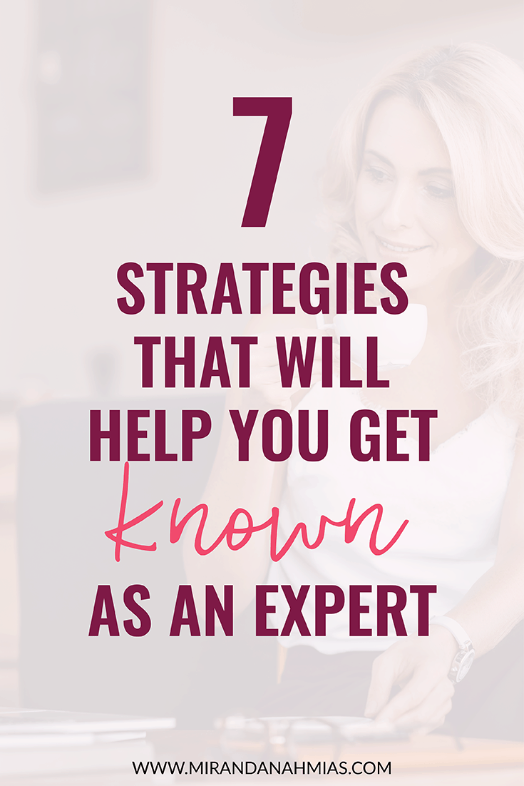 7 Strategies That Will Help You Get Known As An Expert // Miranda Nahmias