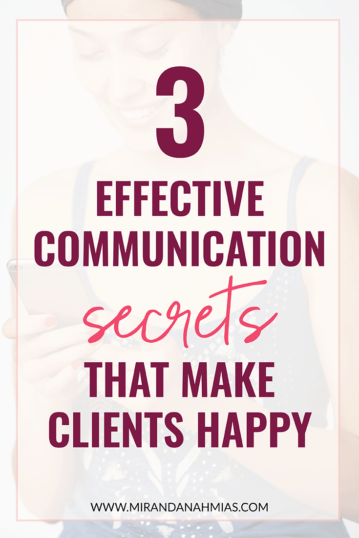 3 Effective Communication Secrets That Make Clients Happy // Miranda Nahmias